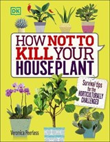 How Not to Kill Your Houseplant | Veronica Peerless |