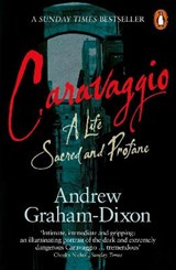 Caravaggio: a life sacred and profane | Andrew Graham-Dixon |