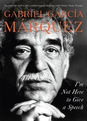 I'm Not Here to Give a Speech | Gabriel Garcia Marquez |
