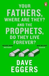 Your Fathers, Where Are They? And the Prophets, Do They Live | Dave Eggers |