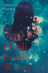 Flesh and bone and water | Luiza Sauma |