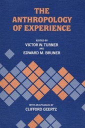 The Anthropology of Experience | Turner, Victor Witter ; Bruner, Edward M. |
