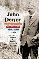 John Dewey and the Philosophy and Practice of Hope | Stephen M. Fishman |