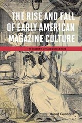 The Rise and Fall of Early American Magazine Culture | Jared Gardner |
