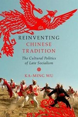 Reinventing Chinese Tradition | Ka-Ming Wu |