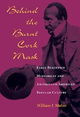 Behind the Burnt Cork Mask | William J. Mahar |