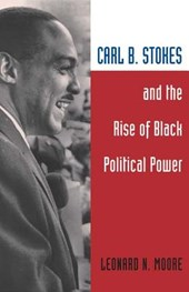Carl B. Stokes and the Rise of Black Political Power | Leonard N. Moore |