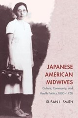 Japanese American Midwives | Susan L. Smith |