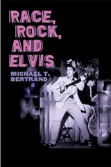 Race, Rock, And Elvis | Michael T. Bertrand |