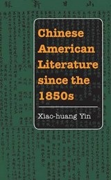 Chinese American Literature Since the 1850s | Xiao-Huang Yin |