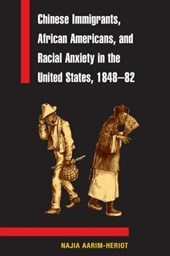 Chinese Immigrants, African Americans, and Racial Anxiety in the United States, 1848-82