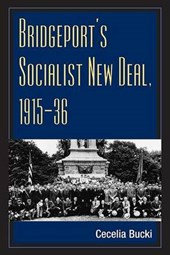 Bridgeport's Socialist New Deal, 1915-36