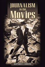 Journalism in the Movies | Matthew C. Ehrlich |