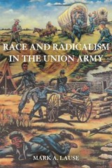 Race and Radicalism in the Union Army | Mark A Lause |