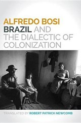 Brazil and the Dialectic of Colonization | Alfredo Bosi |