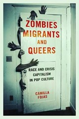 Zombies, Migrants, and Queers | Camilla Fojas |
