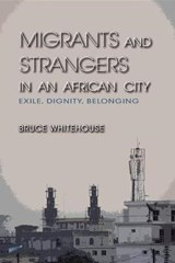 Migrants and Strangers in an African City | Bruce Whitehouse |