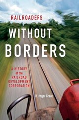 Railroaders Without Borders | H Roger Grant |