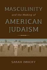 Masculinity and the Making of American Judaism | Sarah Imhoff |