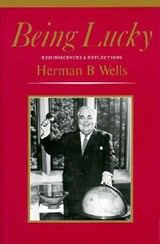 Being Lucky | Herman B. Wells |