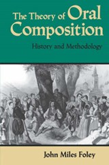 The Theory of Oral Composition | John Miles Foley |