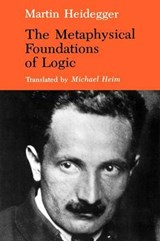 The Metaphysical Foundations of Logic | Martin Heidegger ; Michael Heim |