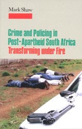 Crime and Policing in Post-Apartheid South Africa | Mark Shaw |