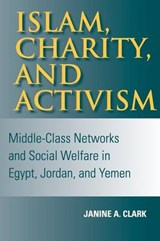 Islam, Charity, and Activism | Janine A. Clark |