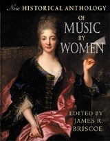 New Historical Anthology of Music by Women | James R. Briscoe |