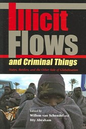 Illicit Flows And Criminal Things | Willem Van Schendel |