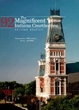 The Magnificent 92 Indiana Courthouses, Revised Edition | Ira Wilmer Counts |