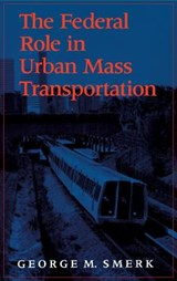 The Federal Role in Urban Mass Transportation | George M. Smerk |