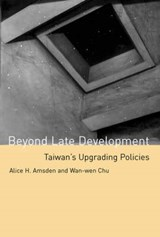 Beyond Late Development | Alice H. Amsden ; Wan-wen Chu |
