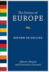 The Future of Europe - Reform or Decline | Alberto Alesina |