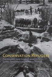 Conservation Refugees - The Hundred-Year Conflict Between Global Conservation and Native Peoples