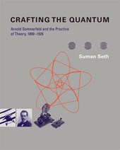 Crafting the Quantum - Arnold Sommerfeld and the Practice of Theory, 1890-1926