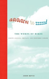 Aaaaw to Zzzzzd - The Words of Birds - North America, Britain, and Northern Europe | John Bevis |