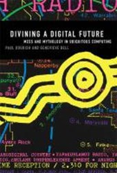 Divining a Digital Future - Mess and Mythology in Ubiquitous Computing