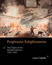 Progressive Enlightenment - The Origins of the Gaslight Industry, 1780-1820