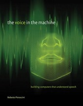The Voice in the Machine - Building Computers That  Understand Speech