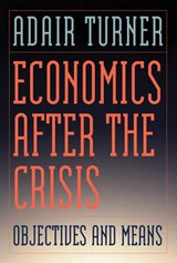 Economics after the Crisis - Objectives and Means | Adair Turner |