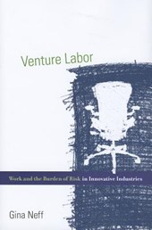 Venture Labor - Work and the Burden of Risk in Innovative Industries | G Neff |