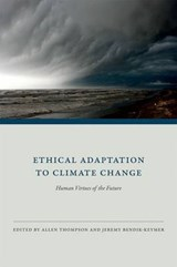 Ethical Adaptation to Climate Change - Human Virtues of the Future | A Thompson |