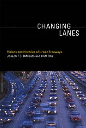 Changing Lanes - Visions and Histories of Urban Freeways
