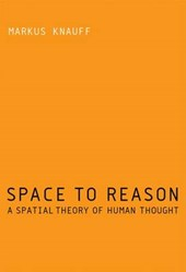 Space to Reason - A Spatial Theory of Human Thought | Markus Knauff |