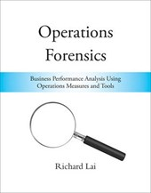 Operations Forensics - Business Performance Analysis Using Operations Measures and Tools