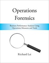 Operations Forensics - Business Performance Analysis Using Operations Measures and Tools | Richard Lai |
