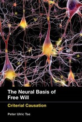 The Neural Basis of Free Will - Criterial Causation | Peter Ulric Tse |