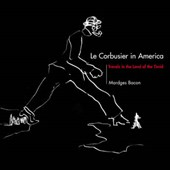 Le Corbusier in America - Travels in the Land of the Timid | Mardges Bacon |