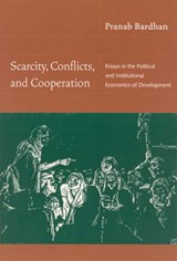 Scarcity, Conflicts, and Cooperation - Essays in the Political and Institutional Economics of Development | Pranab Bardhan |